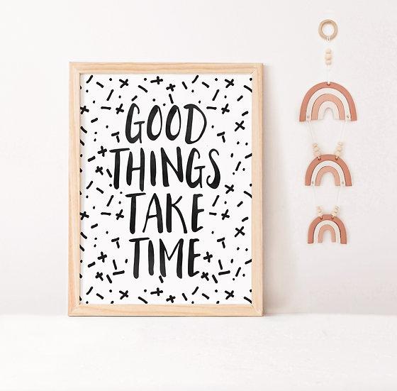Good Things Take Time Digital Print