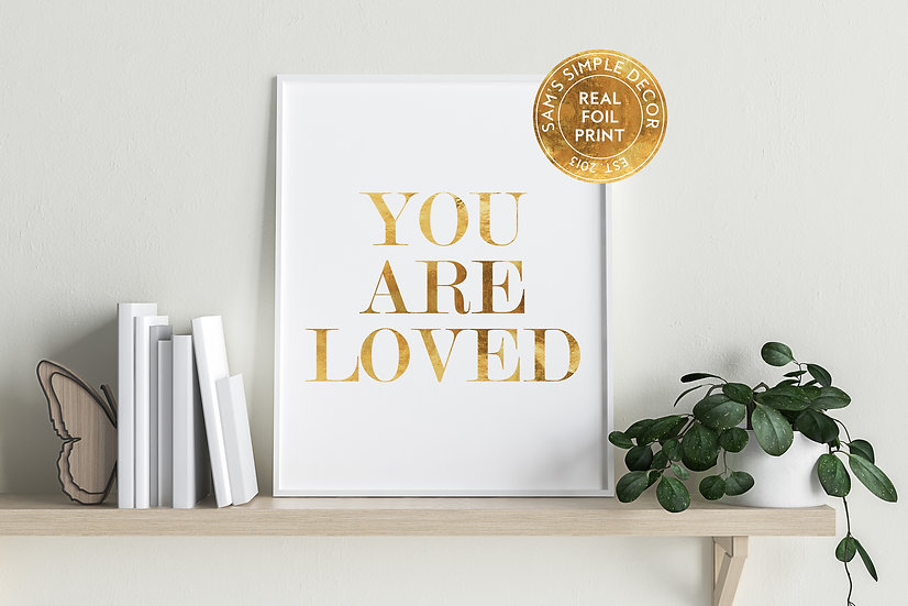 You Are Loved - Real Foil Print