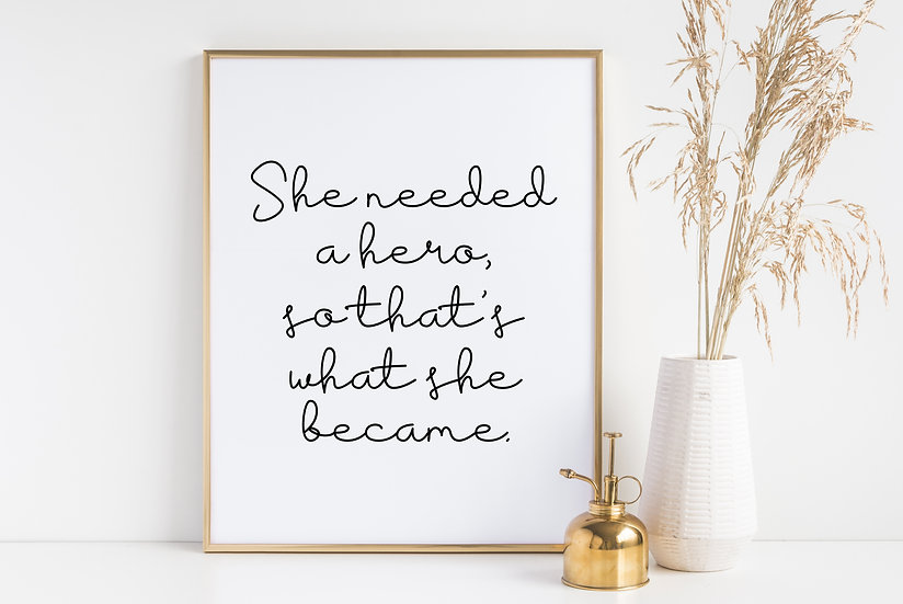 She Needed a Hero - Empowering Woman Typography Quote Print