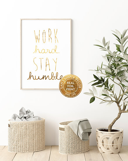 Work Hard Stay Humble - Real Foil Print