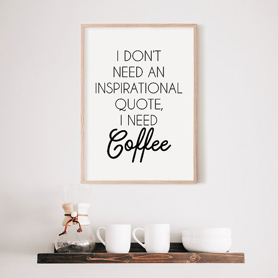 I Don't Need an Inspirational Quote, I Need Coffee Digital Print