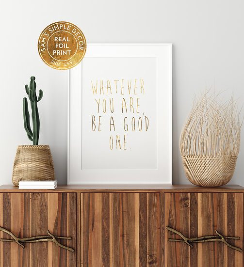 Whatever You Are Be a Good One - Real Foil Print