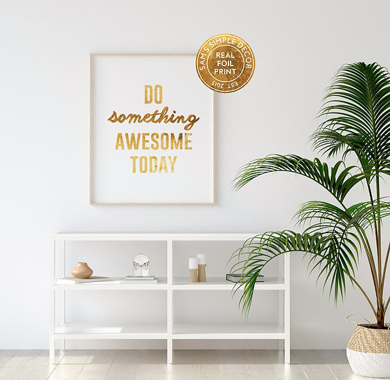 Do Something Awesome Today - Real Foil Print