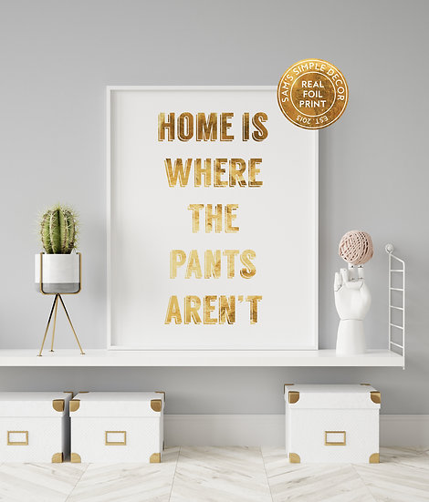 Home is Where the Pants Aren't  - Real Foil Print