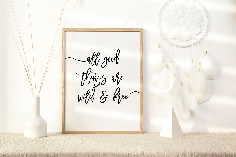 All Good Things Are Wild and Free Digital Print