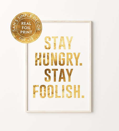 Stay Hungry Stay Foolish - Real Foil Print
