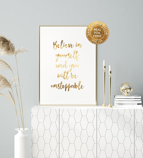 Believe in Yourself and You Will be Unstoppable - Real Foil Print