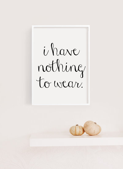 I Have Nothing to Wear Digital Print