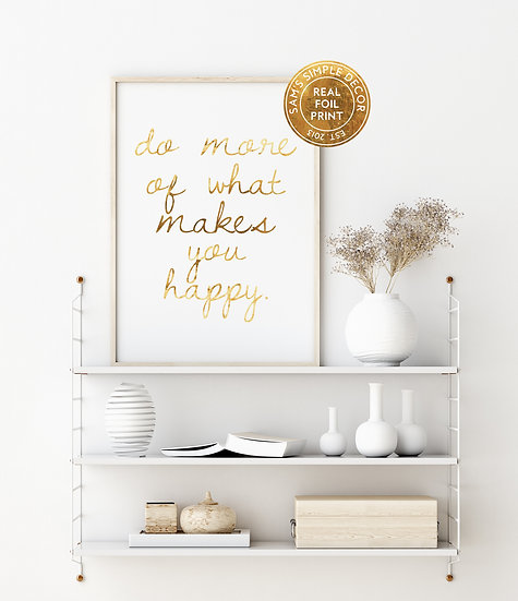 Do More of What Makes You Happy - Real Foil Print