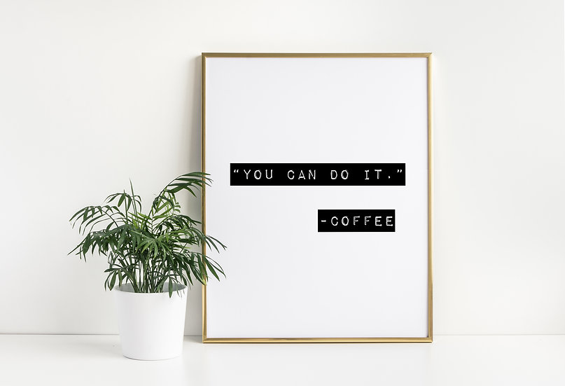 You can do it, Coffee - Funny Inspirational Coffee Quote Print