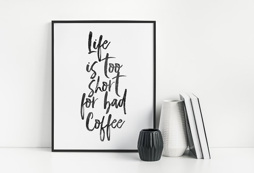 Life is Too Short for Bad Coffee - Cute Coffee Bar Print