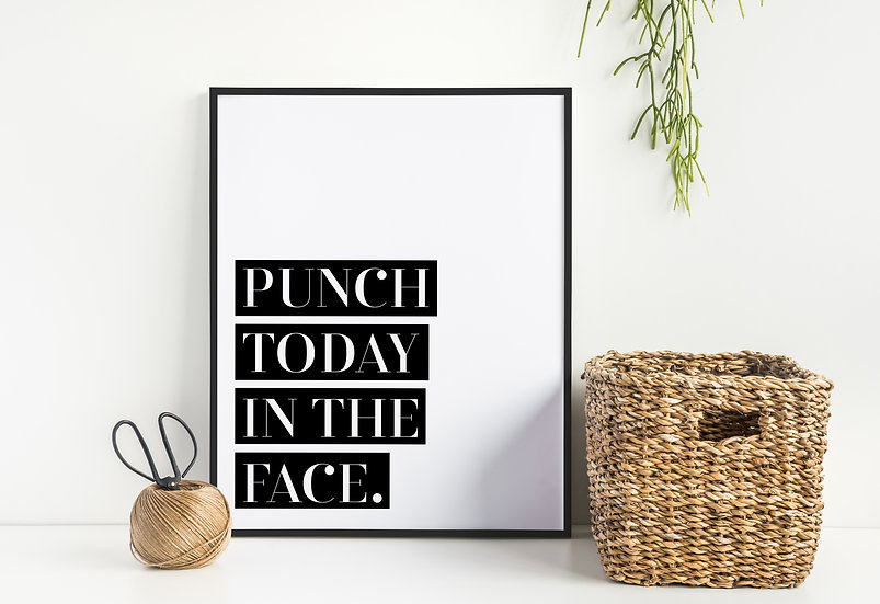 Punch Today in the Face - Inspirational Home Decor Typography Wall Art Print