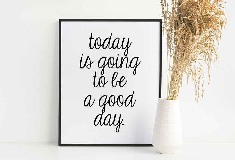 Today is Going to be a Good Day - Motivational Modern Home Office Wall Art Print