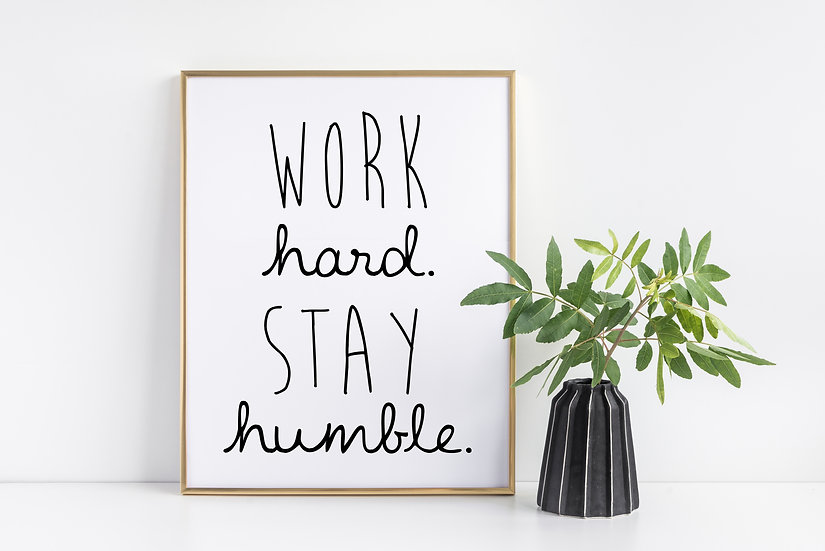 Work Hard Stay Humble - Inspirational Wall Art Print