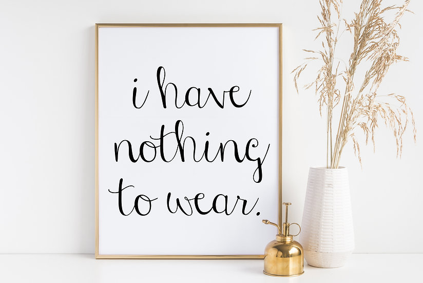 I Have Nothing to Wear - Funny Bedroom, Dorm Room, and Closet Wall Art Print