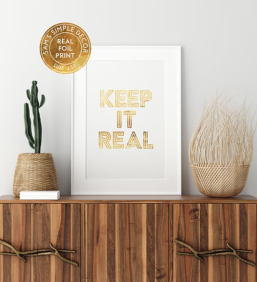 Keep it Real - Real Foil Print