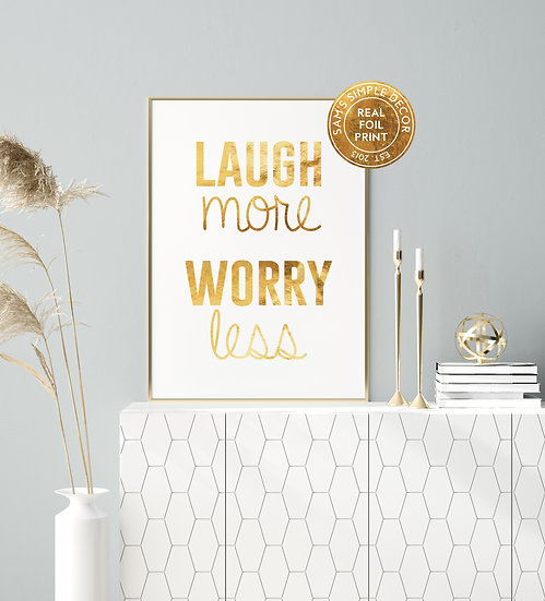 Laugh More Worry Less  - Real Foil Print