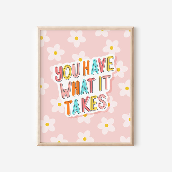 You Have What it Takes Art Print