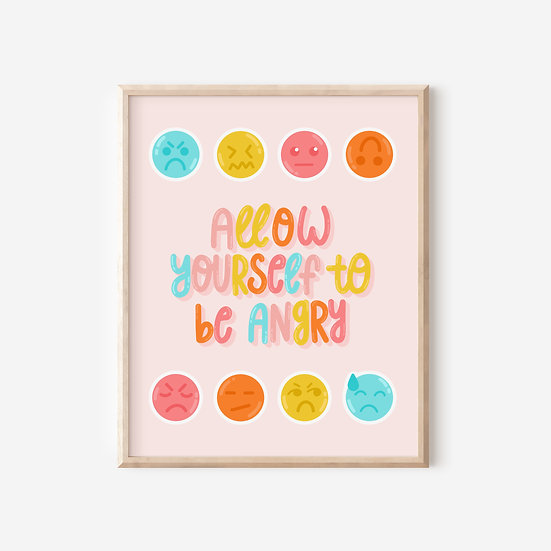 Allow Yourself to be Angry Art Print