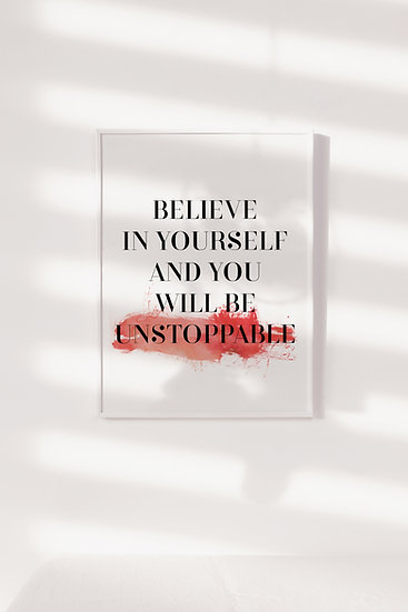 Believe in Yourself and You Will Be Unstoppable Digital Print