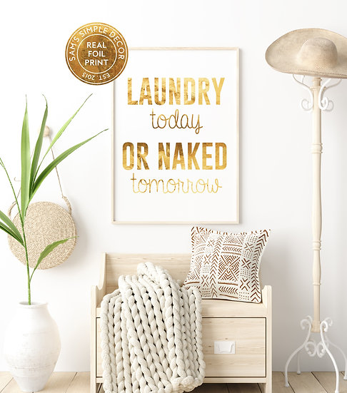 Laundry Today or Naked Tomorrow - Real Foil Print