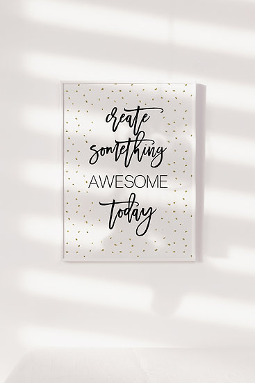 Create Something Awesome Today Digital Print