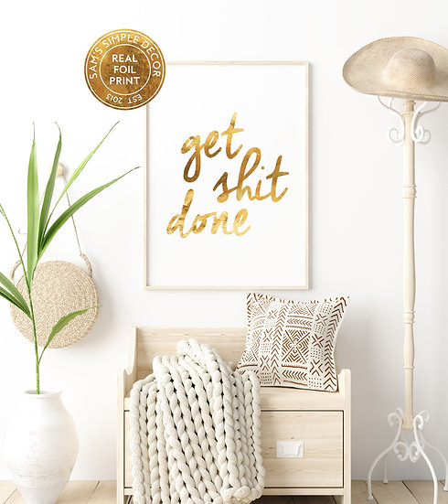 Get Shit Done - Real Foil Print