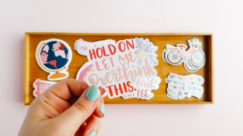Hold On, Let Me Overthink This - Quote Sticker