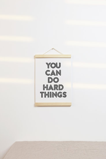 You Can Do Hard Things Digital Print