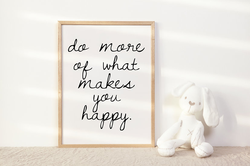 Do More of What Makes You Happy Digital Print