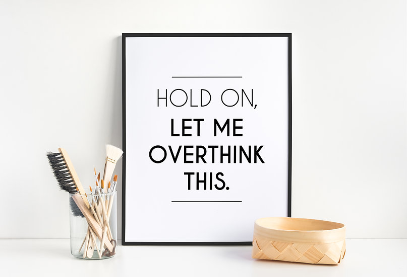 Hold on, Let me Overthink This - Funny Wall Art Quote Print