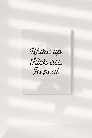 Wake Up Kick Ass Repeat Digital Print