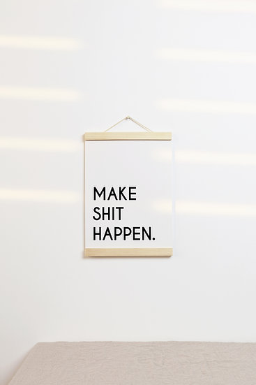 Make Shit Happen Digital Print