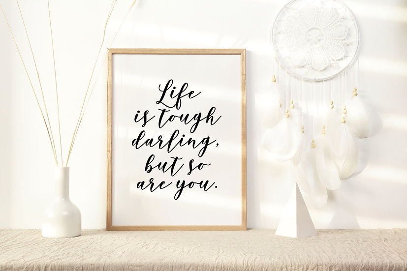 Life is Tough Darling but so Are You Digital Print