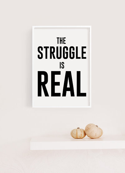 The Struggle is Real Digital Print