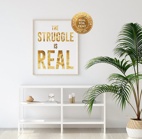 The Struggle is Real - Real Foil Print