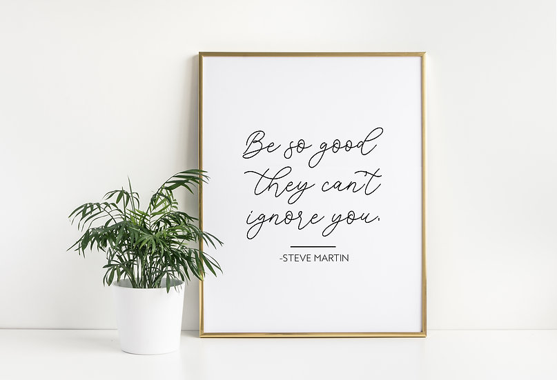 Be so Good They Can't Ignore You - Motivational Home Office Decor Print
