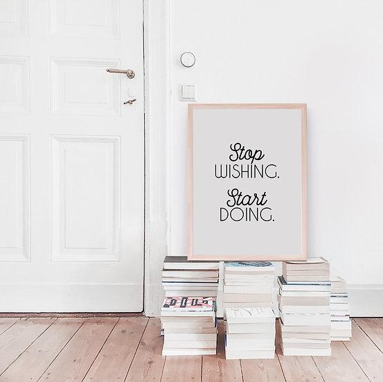 Stop Wishing, Start Doing Digital Print
