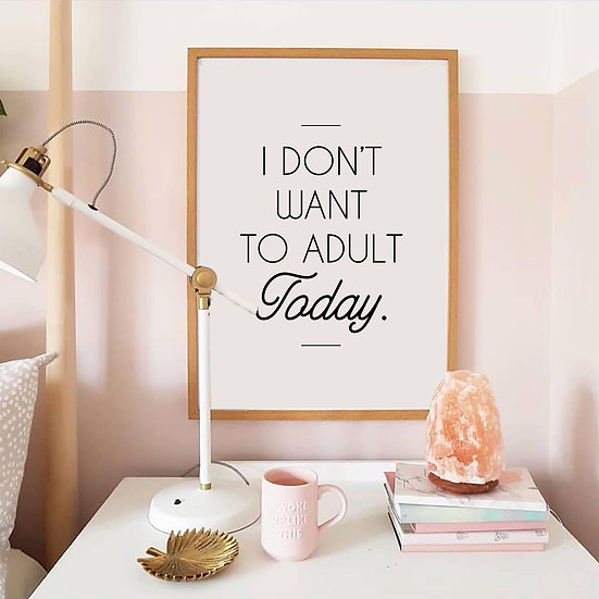 I Don't Want to Adult Today Digital Print