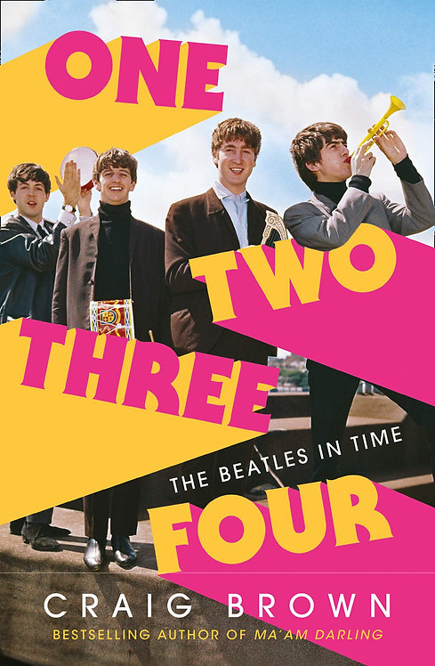 One Two Three Four The Beatles in Time - Craig Brown