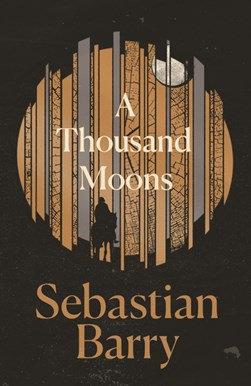 A Thousand Moons - Sebastian Barry