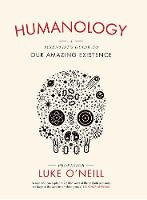 Humanology Scientist's Guide to Our Amazing Existence - Luke O'Neil
