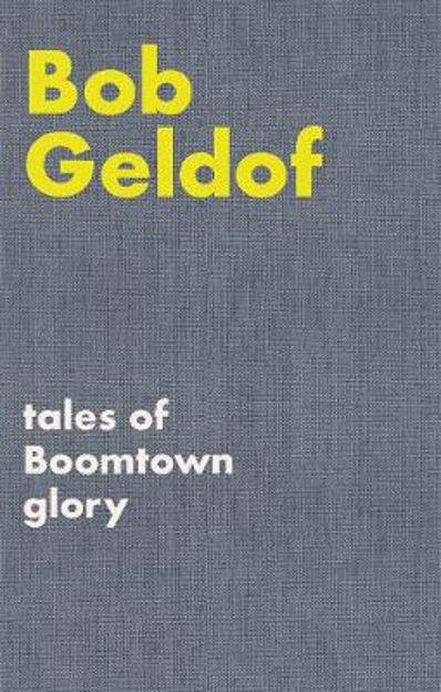 Tales of Boomtown Glory - Bob Geldof