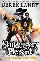 Skulduggery Pleasant: The Last Stand of Dead Men - Derek Landy