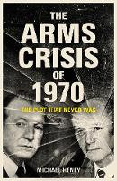 Arms Crisis of 1970, The: The Plot that Never Was - Michael Heney