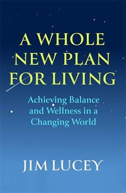 A Whole New Plan For Living - James V Lucey