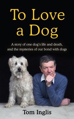To Love a Dog - Tom Inglis