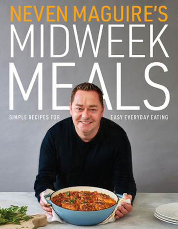Midweek Meals - Neven Maquire
