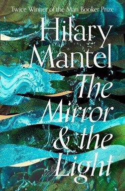 The Mirror & the Light - Hilary Mantel