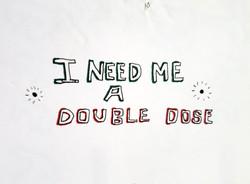 I need me a Double Dose